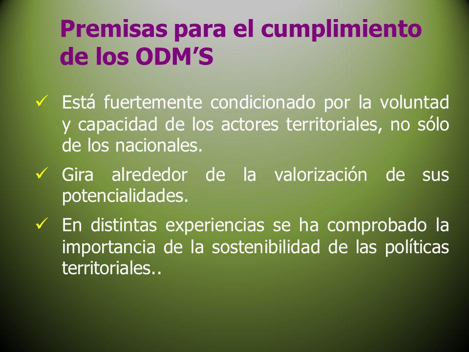 Premisas para el cumplimiento de los ODMS Está fuertemente condicionado por la voluntad y capacidad de los actores territoriales, no sólo de los nacio