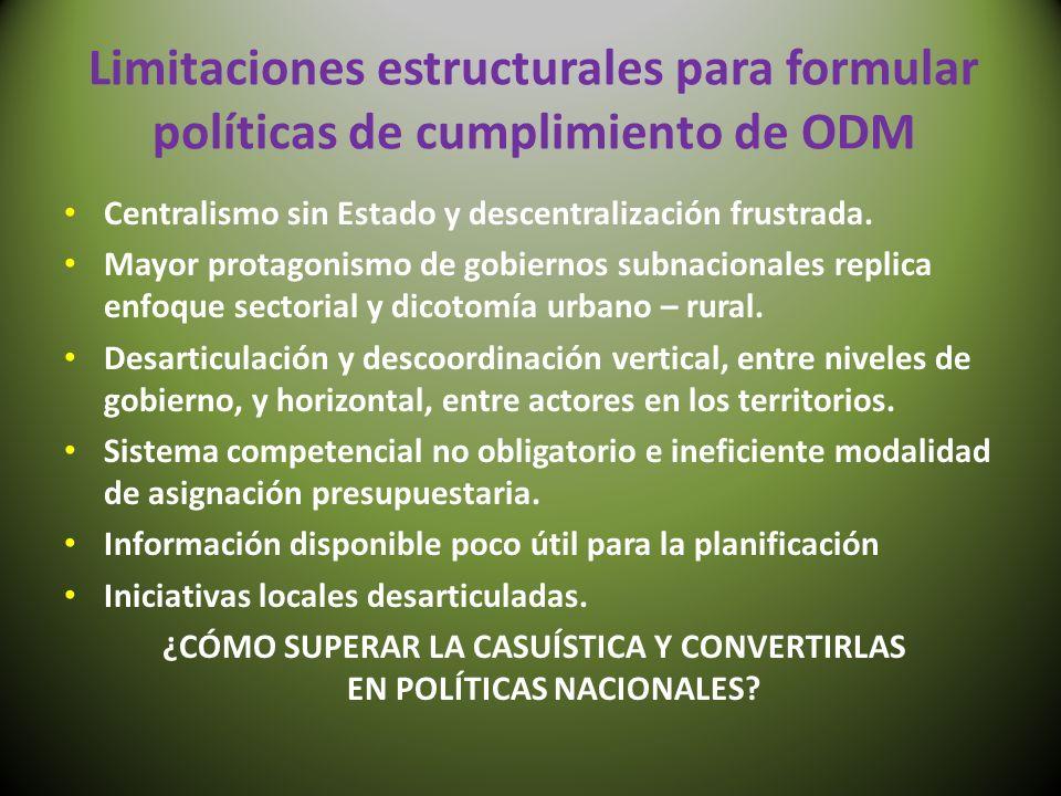 Limitaciones estructurales para formular políticas de cumplimiento de ODM Centralismo sin Estado y descentralización frustrada. Mayor protagonismo de