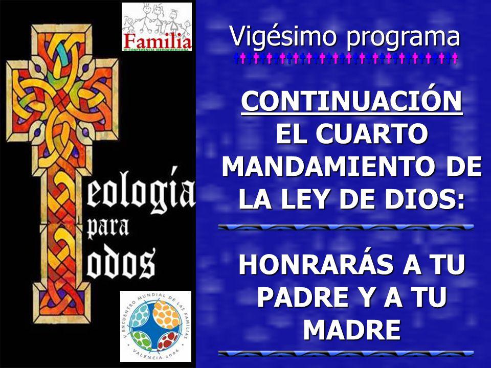 CONTINUACIÓN EL CUARTO MANDAMIENTO DE LA LEY DE DIOS: HONRARÁS A TU PADRE Y A TU MADRE Vigésimo programa
