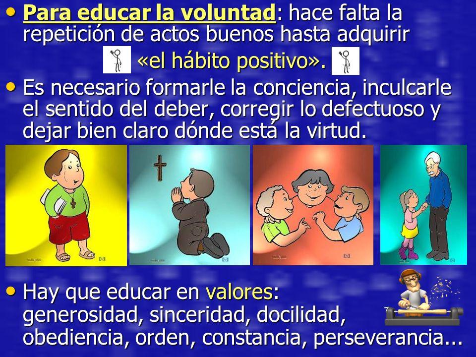 Para educar la voluntad: hace falta la repetición de actos buenos hasta adquirir Para educar la voluntad: hace falta la repetición de actos buenos has