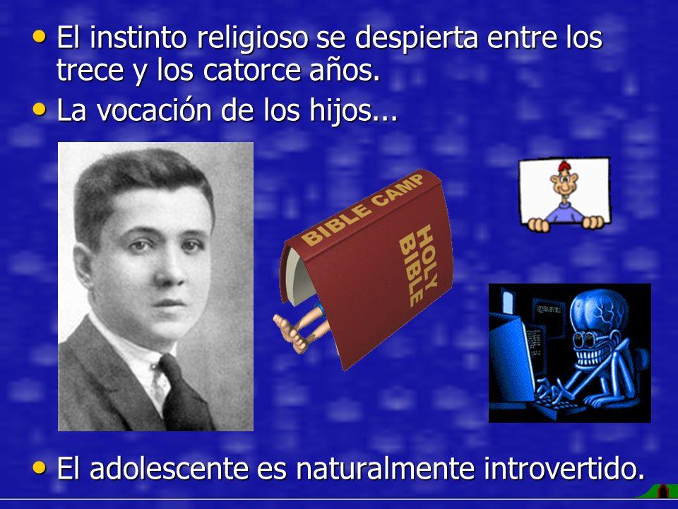 El instinto religioso se despierta entre los trece y los catorce años. El instinto religioso se despierta entre los trece y los catorce años. La vocac