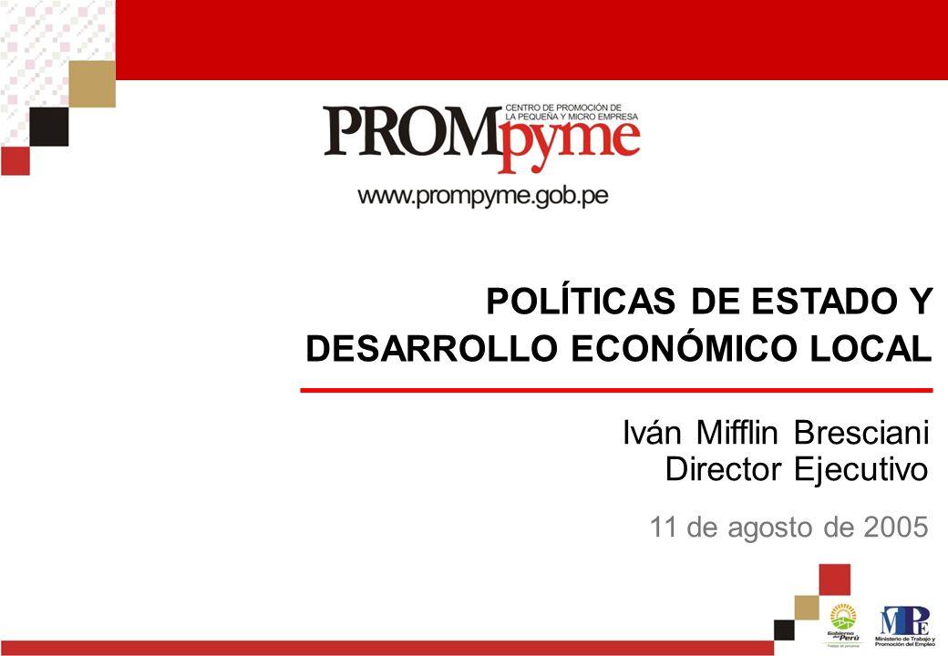 POLÍTICAS DE ESTADO Y DESARROLLO ECONÓMICO LOCAL Iván Mifflin Bresciani Director Ejecutivo 11 de agosto de 2005
