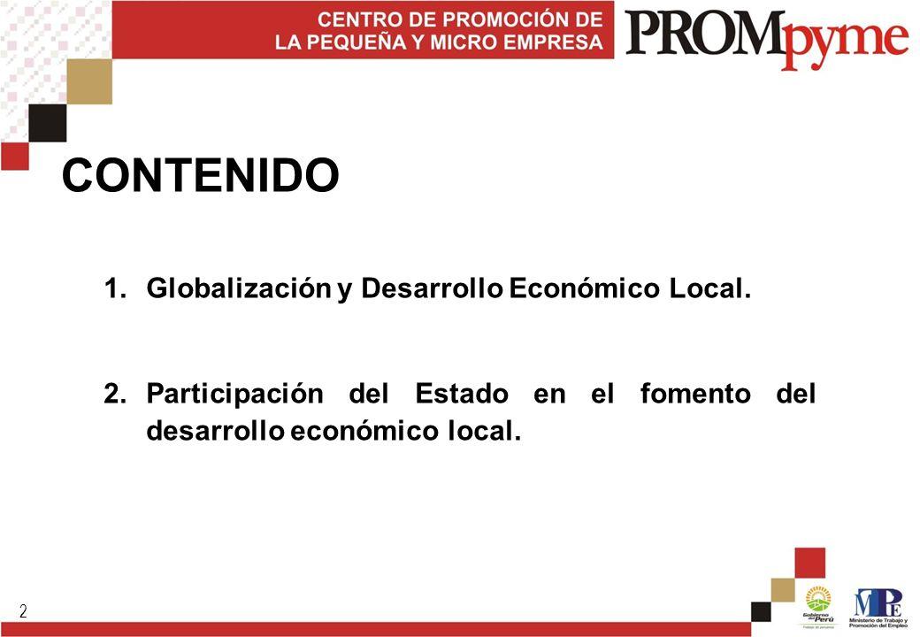 2 CONTENIDO 1.Globalización y Desarrollo Económico Local. 2.Participación del Estado en el fomento del desarrollo económico local.