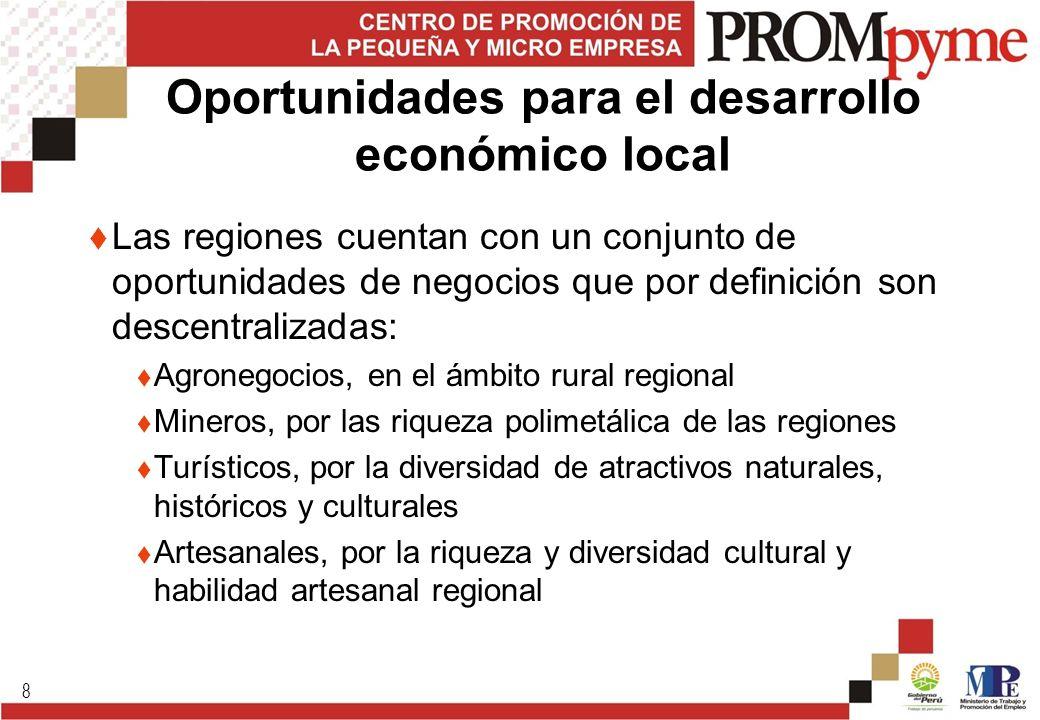 8 Oportunidades para el desarrollo económico local Las regiones cuentan con un conjunto de oportunidades de negocios que por definición son descentral