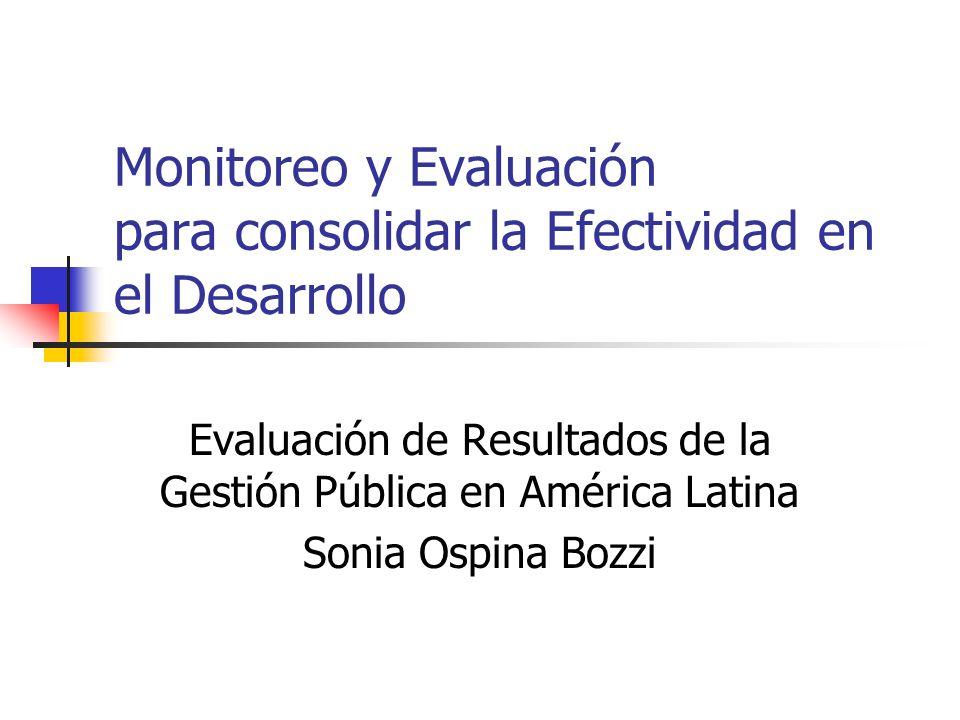 Monitoreo y Evaluación para consolidar la Efectividad en el Desarrollo Evaluación de Resultados de la Gestión Pública en América Latina Sonia Ospina B