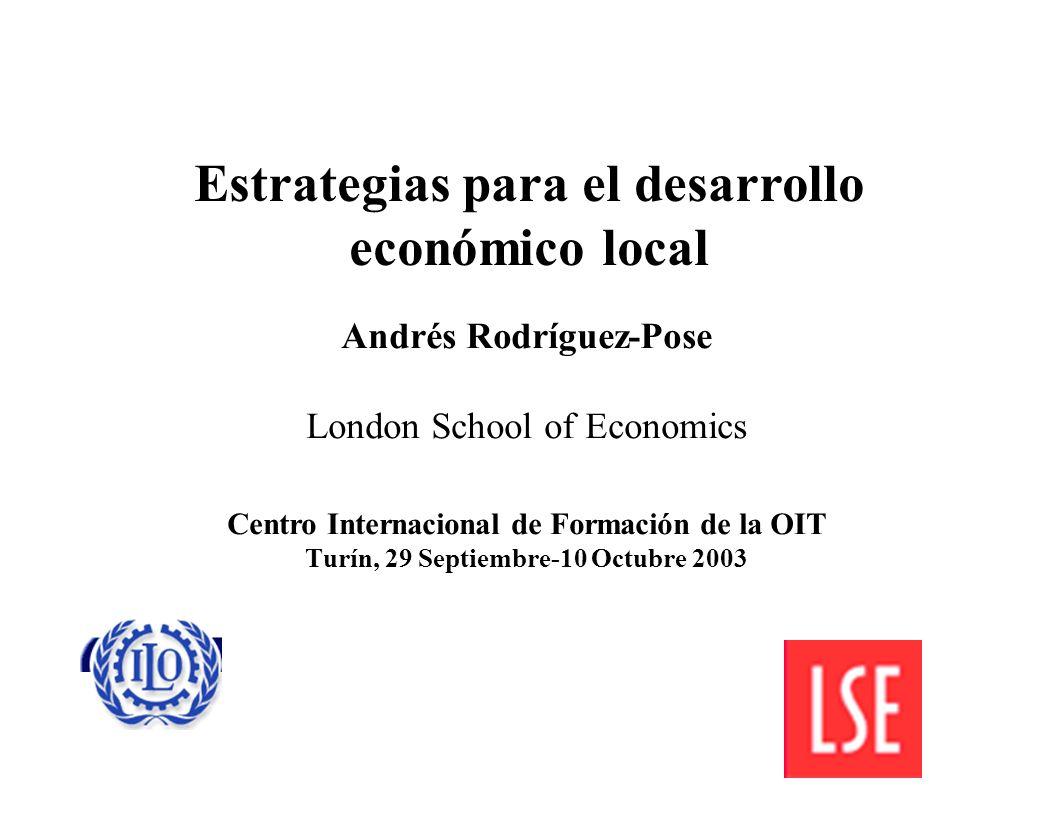 Andrés Rodríguez-Pose London School of Economics Centro Internacional de Formación de la OIT Turín, 29 Septiembre-10 Octubre 2003 Estrategias para el