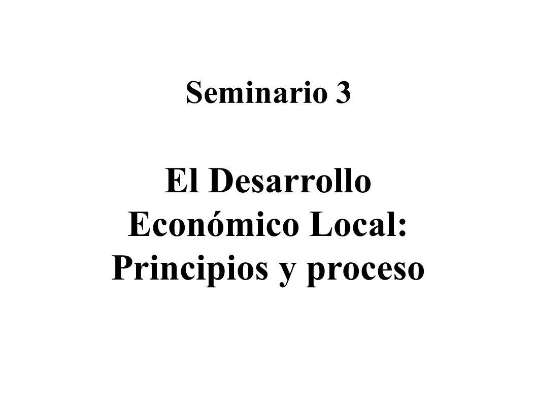 Seminario 3 El Desarrollo Económico Local: Principios y proceso