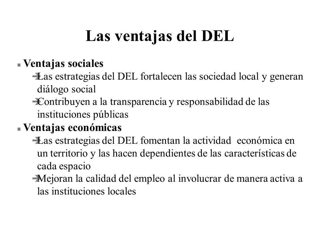 Las ventajas del DEL n Ventajas sociales è Las estrategias del DEL fortalecen las sociedad local y generan diálogo social è Contribuyen a la transpare