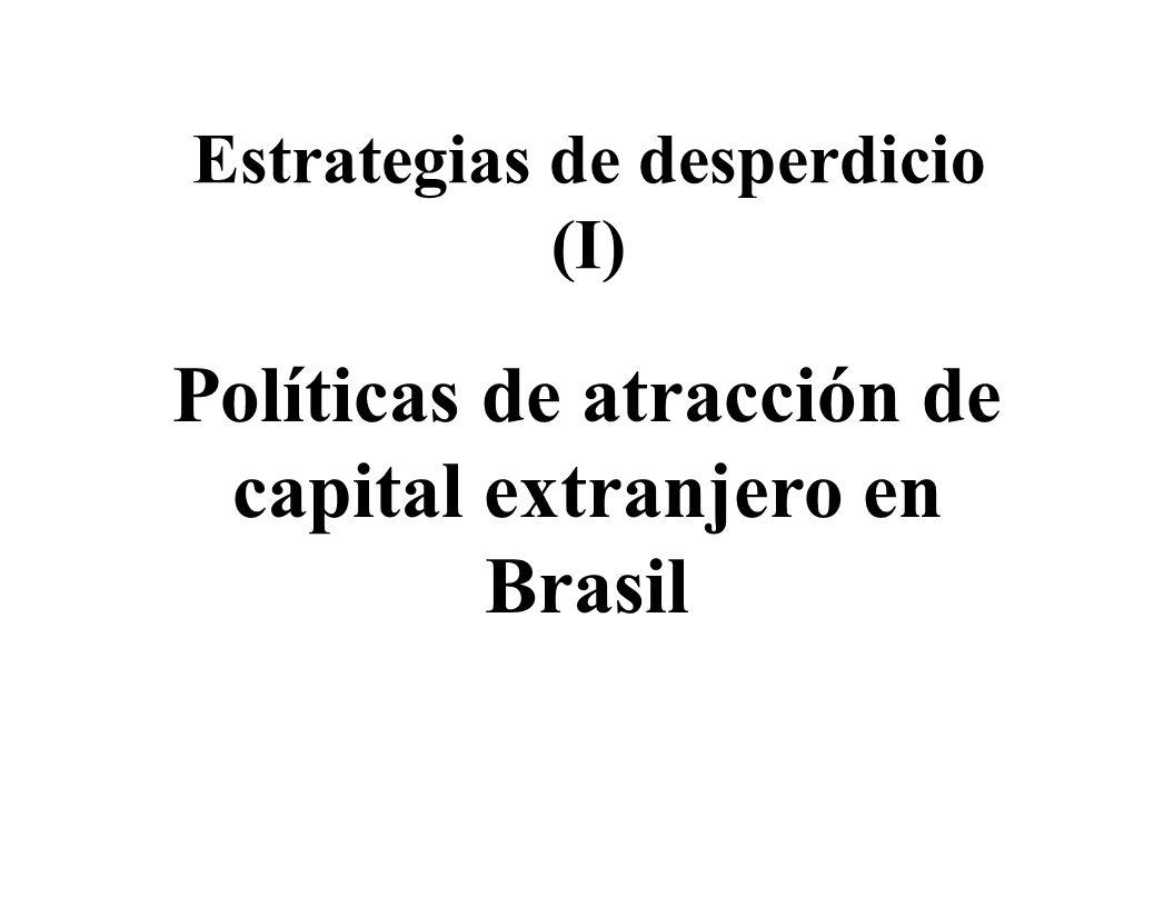 Estrategias de desperdicio (I) Políticas de atracción de capital extranjero en Brasil