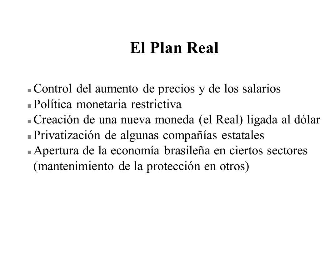 El Plan Real n Control del aumento de precios y de los salarios n Política monetaria restrictiva n Creación de una nueva moneda (el Real) ligada al dó