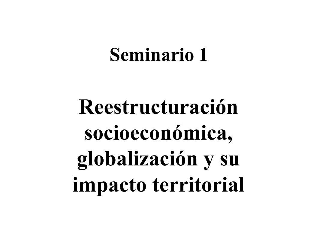 Seminario 1 Reestructuración socioeconómica, globalización y su impacto territorial