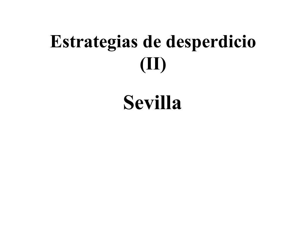Estrategias de desperdicio (II) Sevilla