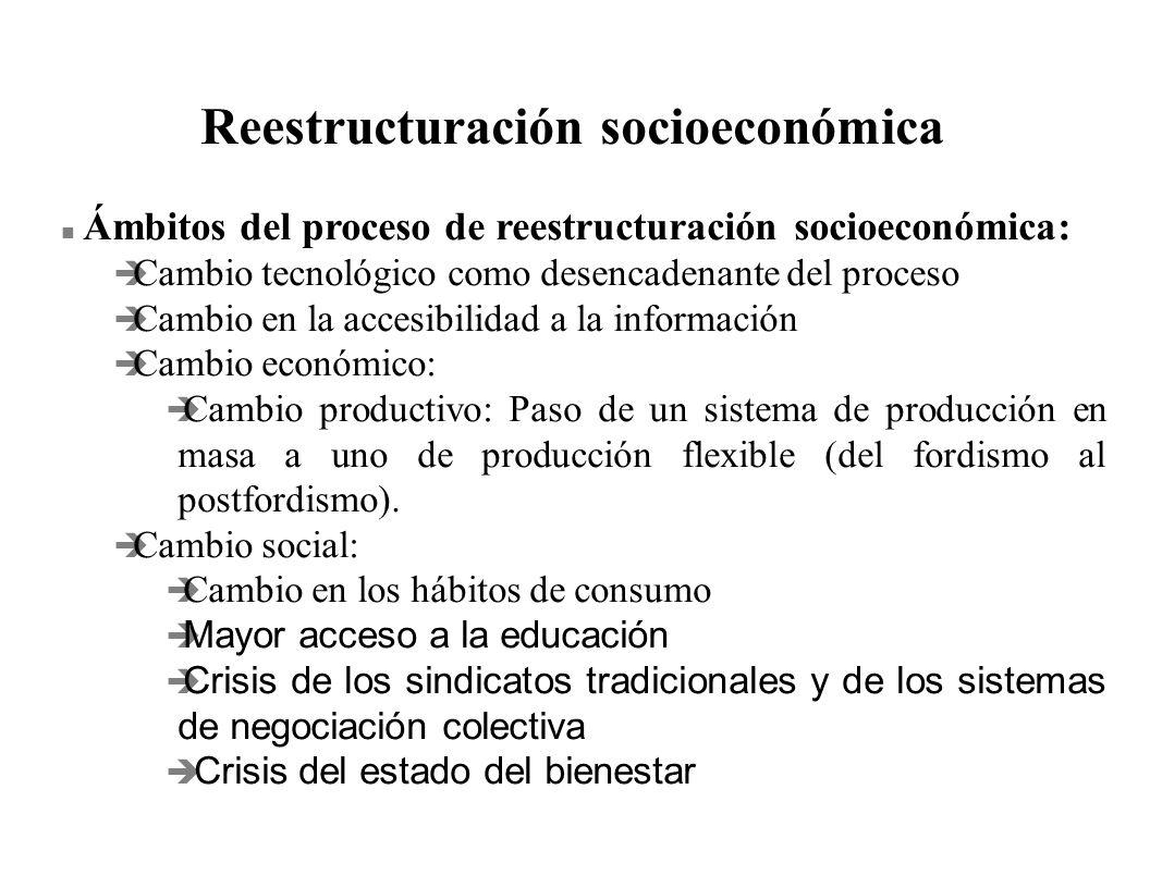 Reestructuración socioeconómica n Ámbitos del proceso de reestructuración socioeconómica: è Cambio tecnológico como desencadenante del proceso è Cambi