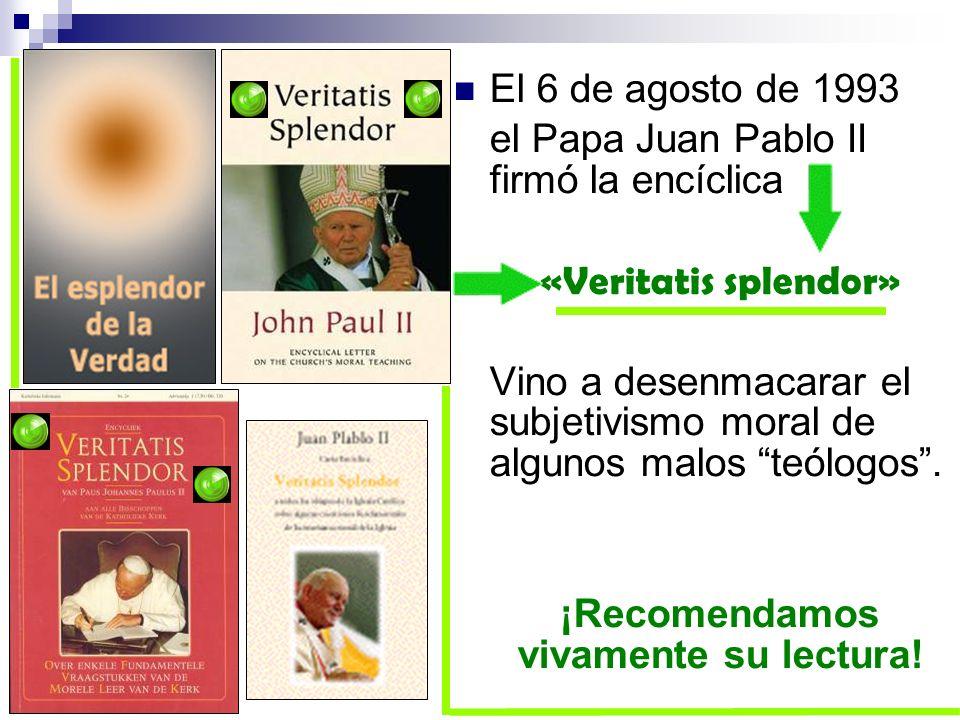 El 6 de agosto de 1993 el Papa Juan Pablo II firmó la encíclica «Veritatis splendor» Vino a desenmacarar el subjetivismo moral de algunos malos teólog