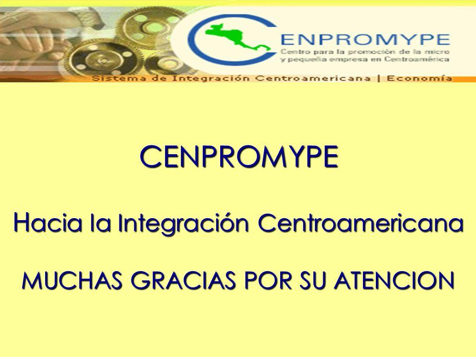 CENPROMYPE H acia la Integración Centroamericana MUCHAS GRACIAS POR SU ATENCION