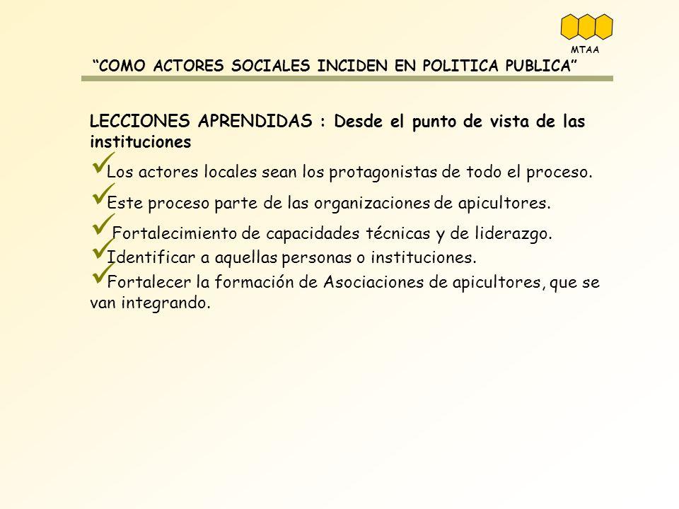 COMO ACTORES SOCIALES INCIDEN EN POLITICA PUBLICA LECCIONES APRENDIDAS : Desde el punto de vista de las instituciones Los actores locales sean los pro