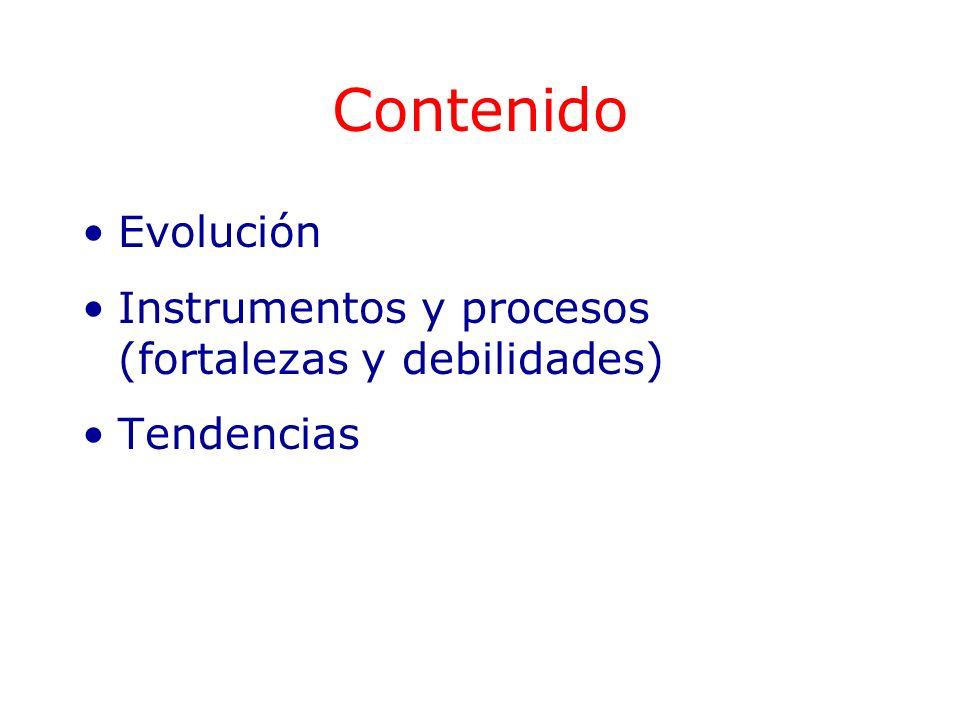 Contenido Evolución Instrumentos y procesos (fortalezas y debilidades) Tendencias