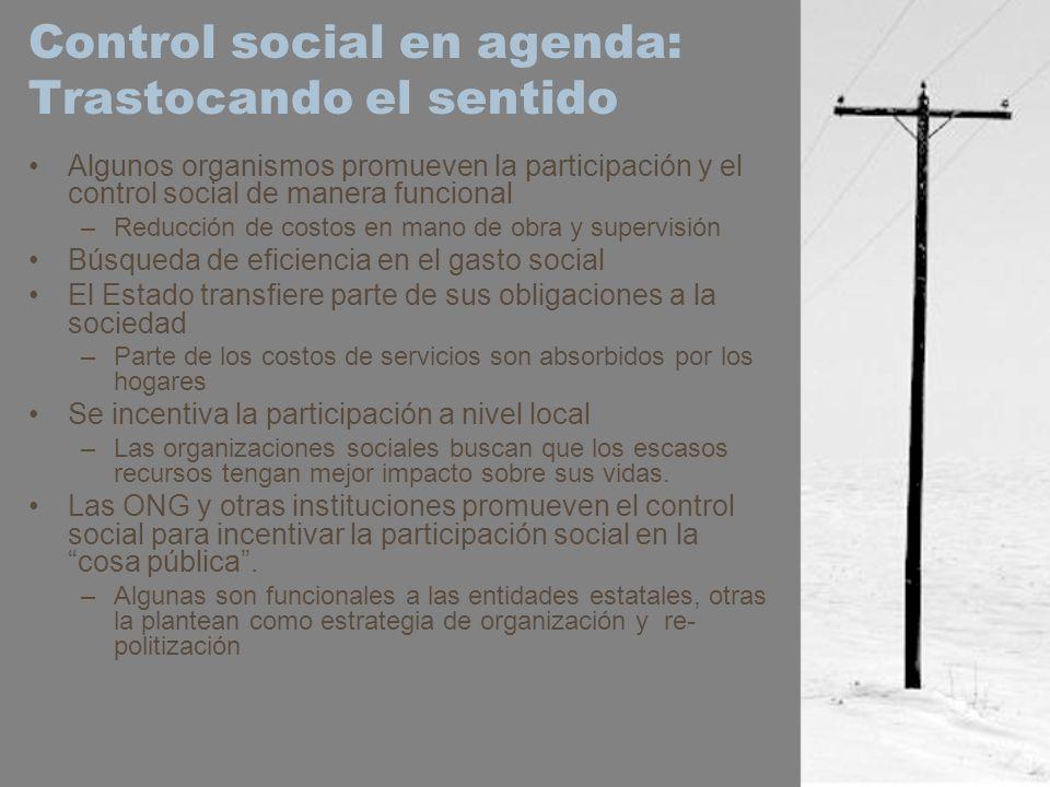 Control social en agenda: Trastocando el sentido Algunos organismos promueven la participación y el control social de manera funcional –Reducción de c