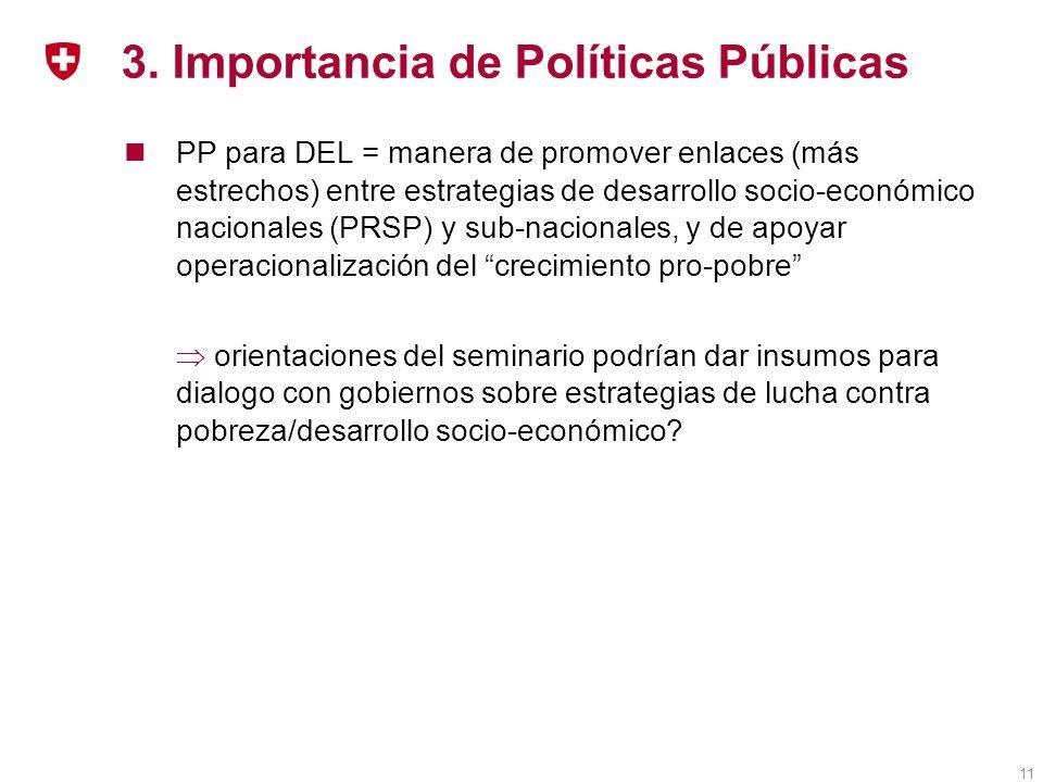 11 3. Importancia de Políticas Públicas PP para DEL = manera de promover enlaces (más estrechos) entre estrategias de desarrollo socio-económico nacio