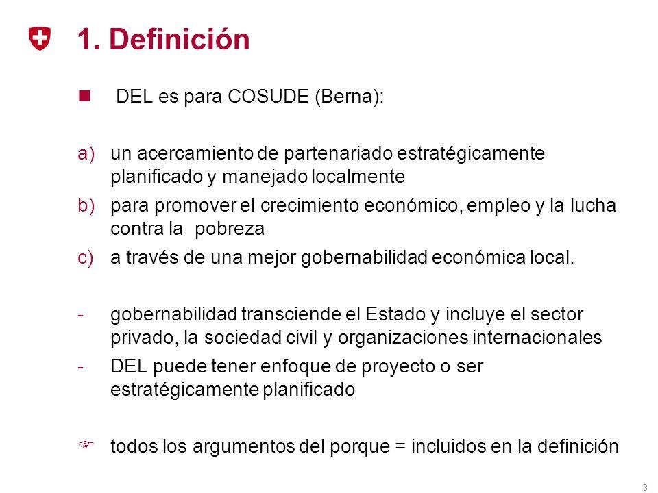 3 1. Definición DEL es para COSUDE (Berna): a)un acercamiento de partenariado estratégicamente planificado y manejado localmente b)para promover el cr