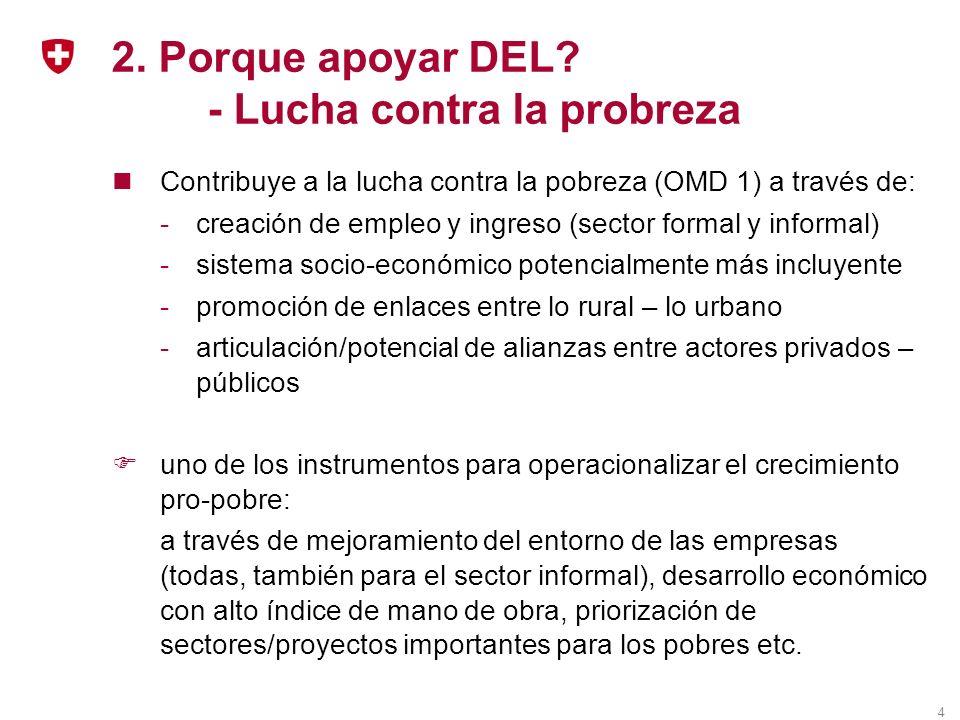 4 2. Porque apoyar DEL? - Lucha contra la probreza Contribuye a la lucha contra la pobreza (OMD 1) a través de: -creación de empleo y ingreso (sector