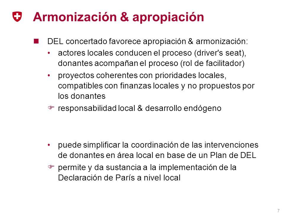 7 Armonización & apropiación DEL concertado favorece apropiación & armonización: actores locales conducen el proceso (driver s seat), donantes acompañan el proceso (rol de facilitador) proyectos coherentes con prioridades locales, compatibles con finanzas locales y no propuestos por los donantes responsabilidad local & desarrollo endógeno puede simplificar la coordinación de las intervenciones de donantes en área local en base de un Plan de DEL permite y da sustancia a la implementación de la Declaración de París a nivel local