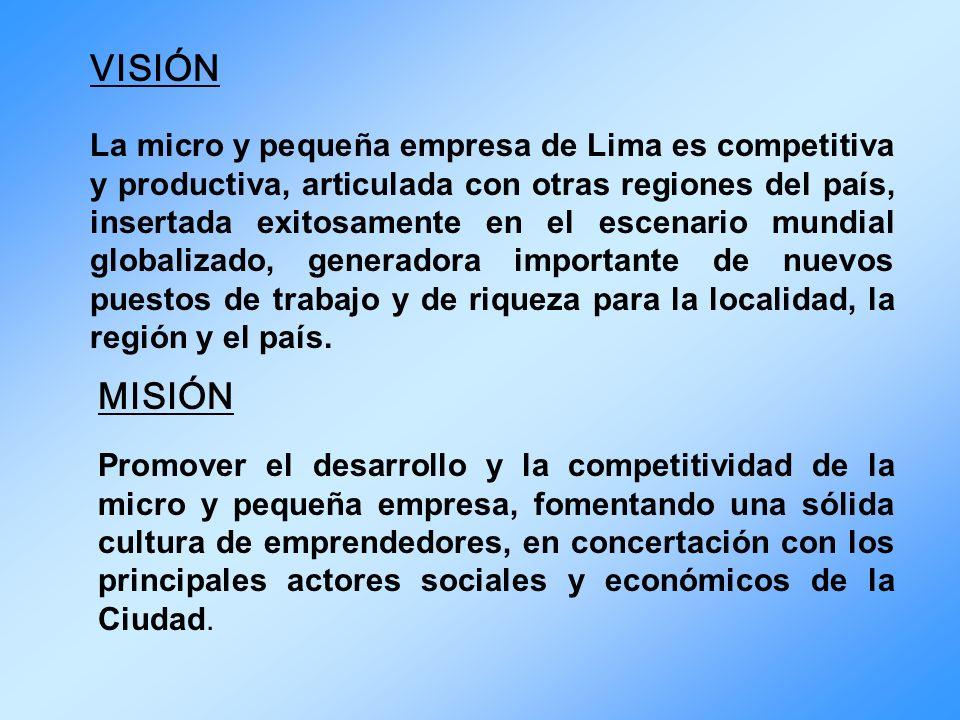 VISIÓN La micro y pequeña empresa de Lima es competitiva y productiva, articulada con otras regiones del país, insertada exitosamente en el escenario