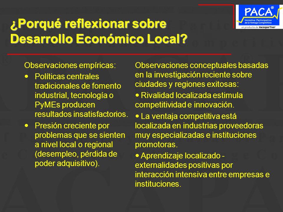 ¿Porqué reflexionar sobre Desarrollo Económico Local? Observaciones empíricas: Políticas centrales tradicionales de fomento industrial, tecnología o P