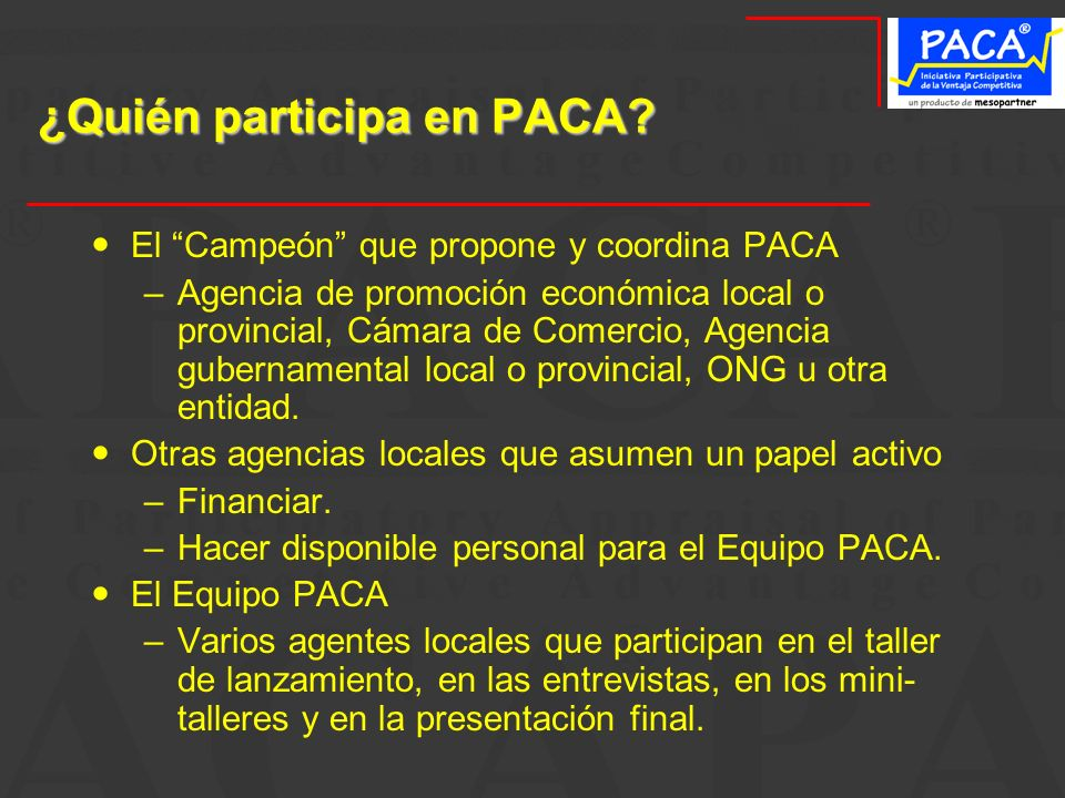 ¿Quién participa enPACA? ¿Quién participa en PACA? El Campeón que propone y coordina PACA –Agencia de promoción económica local o provincial, Cámara d
