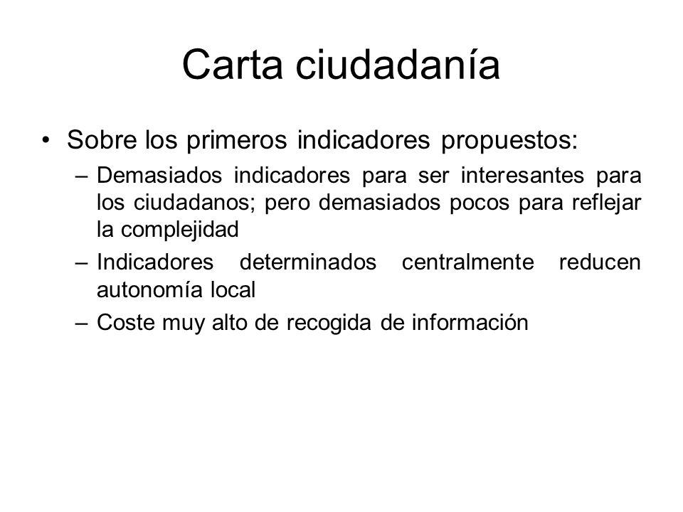 Carta ciudadanía Sobre los primeros indicadores propuestos: –Demasiados indicadores para ser interesantes para los ciudadanos; pero demasiados pocos p