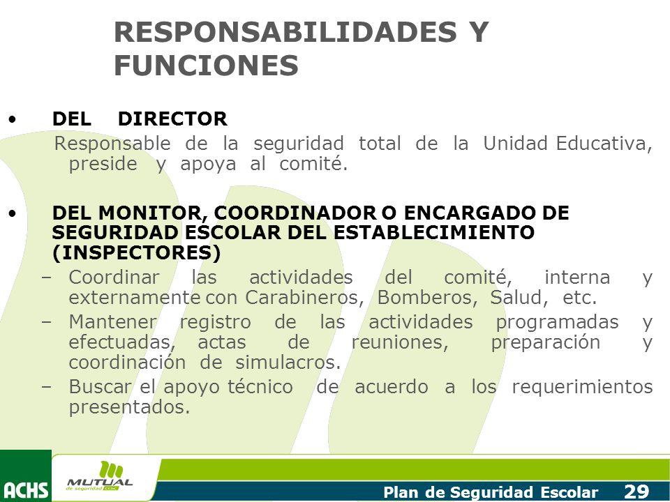 Plan de Seguridad Escolar 29 RESPONSABILIDADES Y FUNCIONES DEL DIRECTOR Responsable de la seguridad total de la Unidad Educativa, preside y apoya al c
