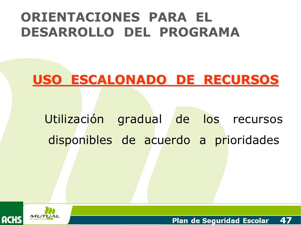 Plan de Seguridad Escolar 47 USO ESCALONADO DE RECURSOS Utilización gradual de los recursos disponibles de acuerdo a prioridades ORIENTACIONES PARA EL