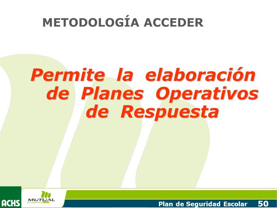Plan de Seguridad Escolar 50 METODOLOGÍA ACCEDER Permite la elaboración de Planes Operativos de Respuesta