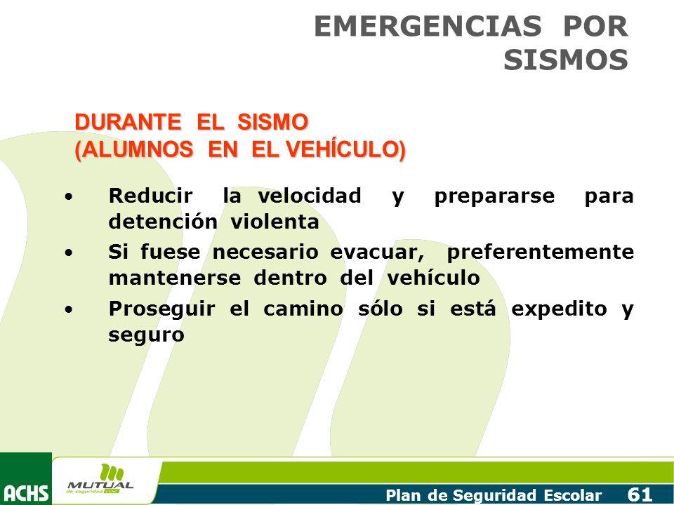 Plan de Seguridad Escolar 61 Reducir la velocidad y prepararse para detención violenta Si fuese necesario evacuar, preferentemente mantenerse dentro d