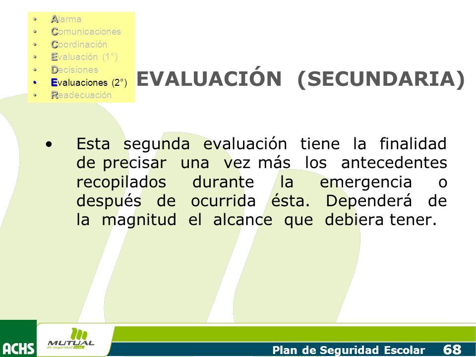 Plan de Seguridad Escolar 68 EVALUACIÓN (SECUNDARIA) Esta segunda evaluación tiene la finalidad de precisar una vez más los antecedentes recopilados d