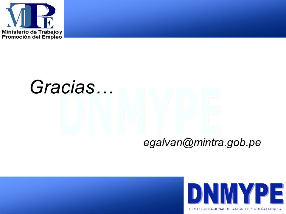 Gracias… egalvan@mintra.gob.pe DIRECCION NACIONAL DE LA MICRO Y PEQUEÑA EMPRESA