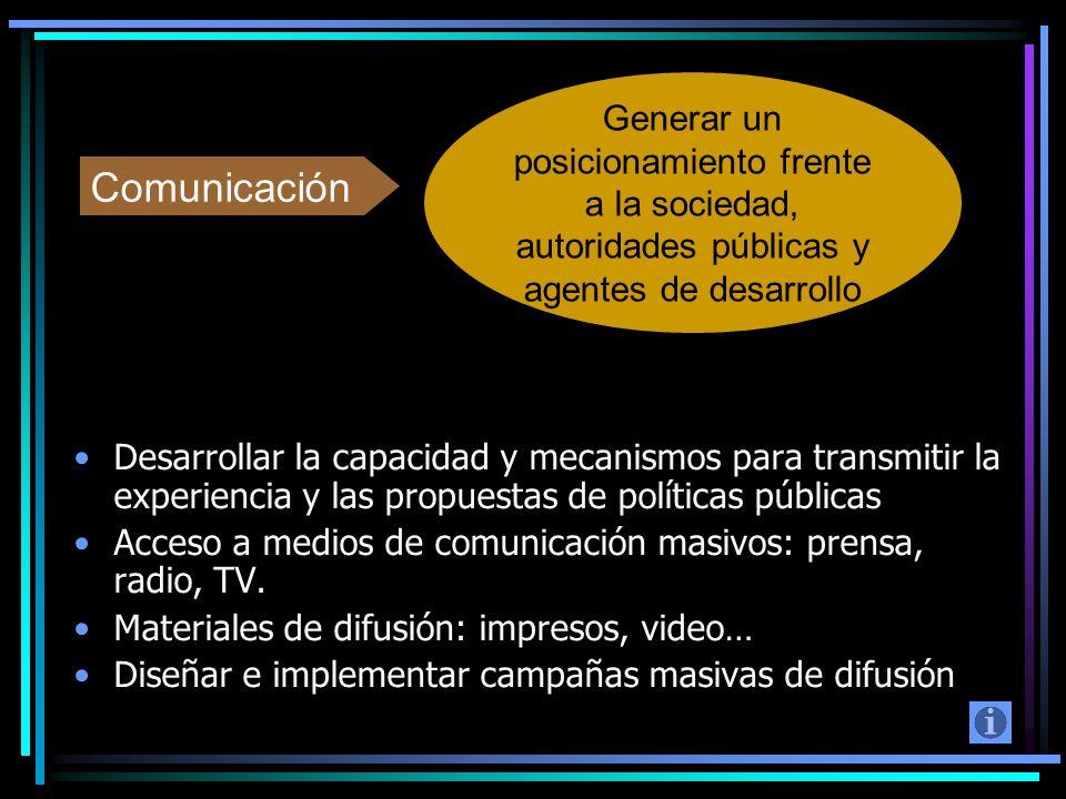 Desarrollar la capacidad y mecanismos para transmitir la experiencia y las propuestas de políticas públicas Acceso a medios de comunicación masivos: p