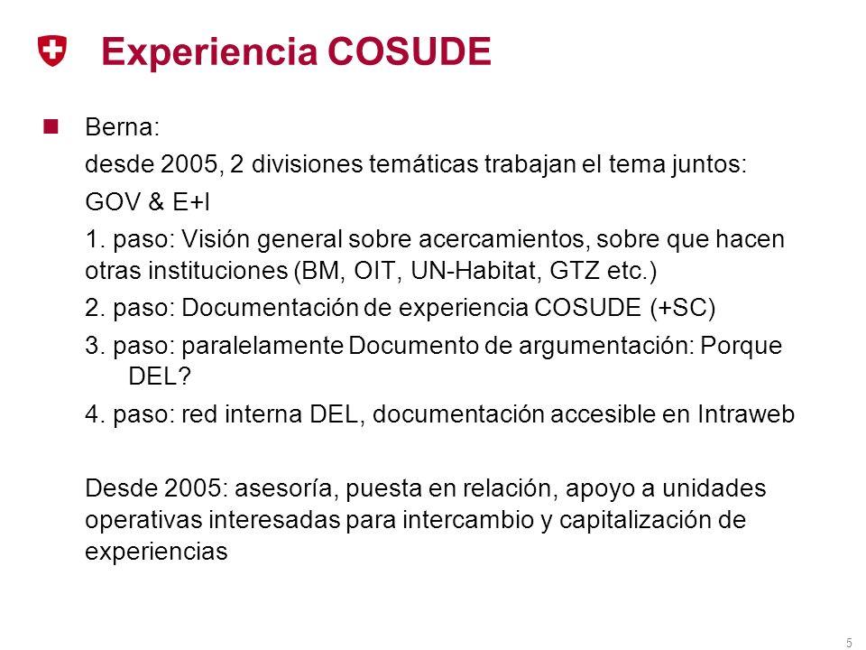 5 Experiencia COSUDE Berna: desde 2005, 2 divisiones temáticas trabajan el tema juntos: GOV & E+I 1.