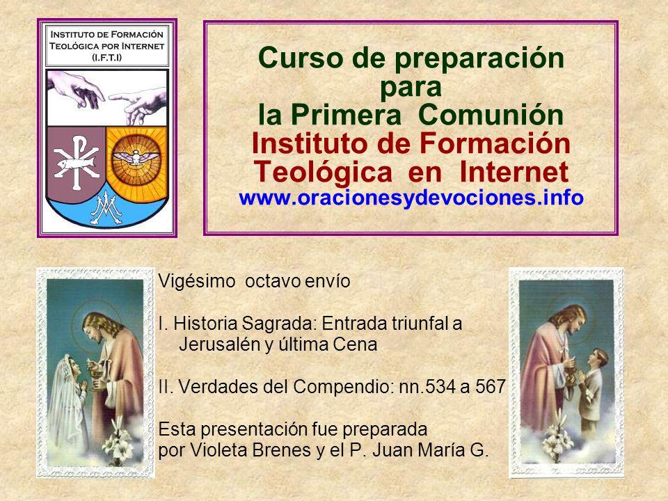 Curso de preparación para la Primera Comunión Instituto de Formación Teológica en Internet www.oracionesydevociones.info Vigésimo octavo envío I. Hist