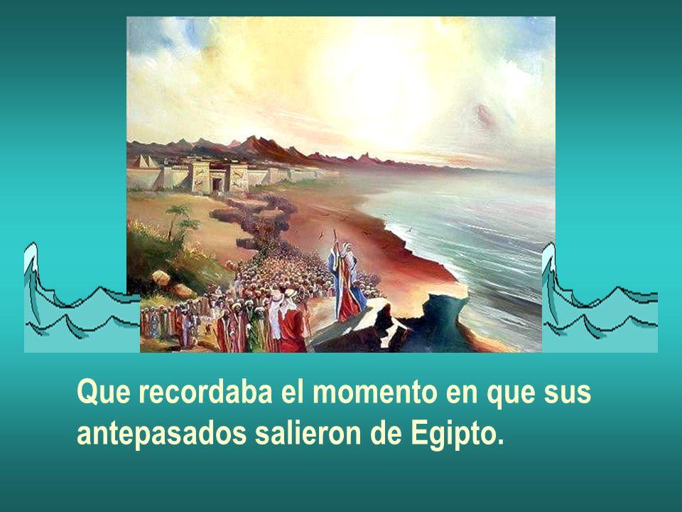 Que recordaba el momento en que sus antepasados salieron de Egipto.