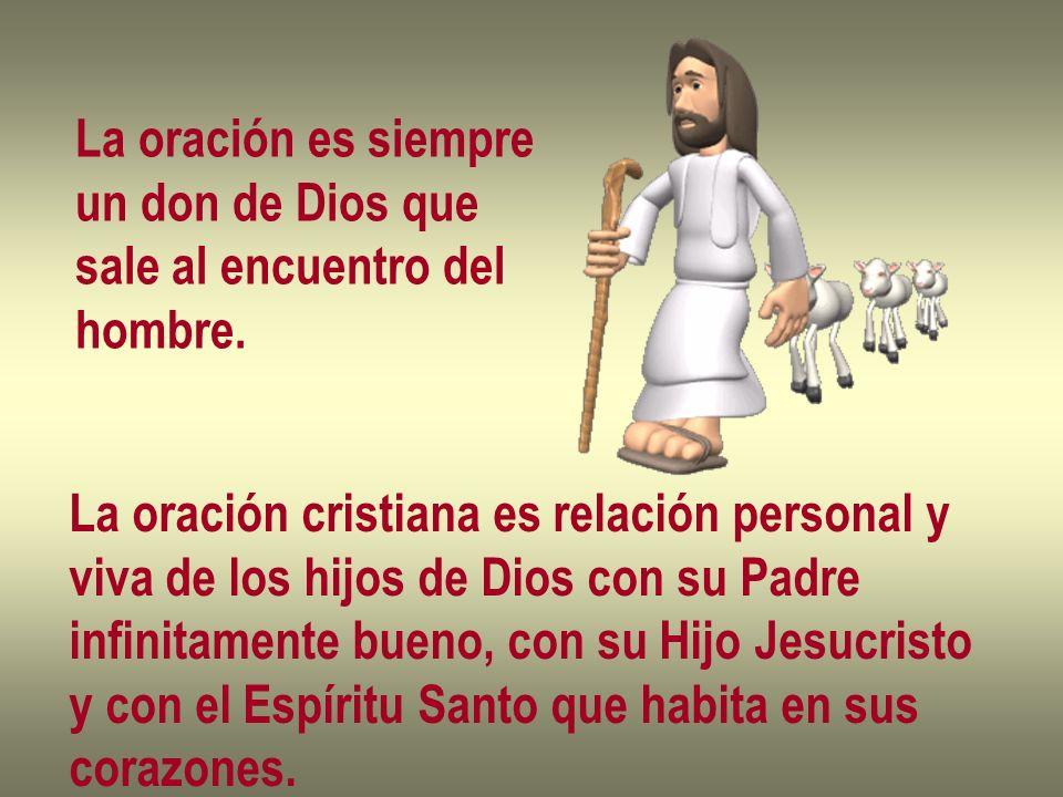 La oración es siempre un don de Dios que sale al encuentro del hombre. La oración cristiana es relación personal y viva de los hijos de Dios con su Pa