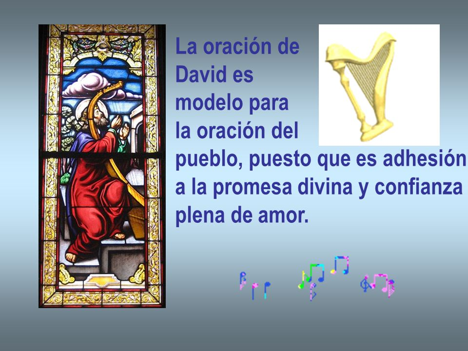 La oración de David es modelo para la oración del pueblo, puesto que es adhesión a la promesa divina y confianza plena de amor.