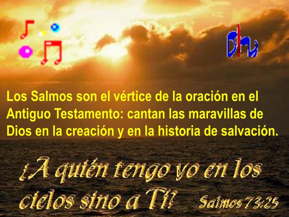 Los Salmos son el vértice de la oración en el Antiguo Testamento: cantan las maravillas de Dios en la creación y en la historia de salvación.