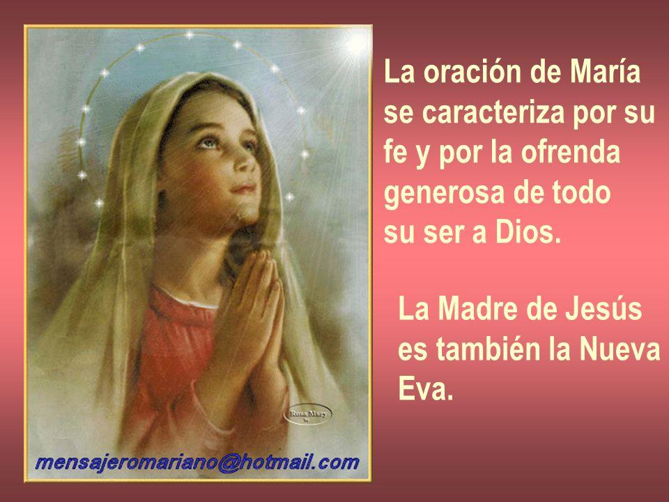 La oración de María se caracteriza por su fe y por la ofrenda generosa de todo su ser a Dios. La Madre de Jesús es también la Nueva Eva.