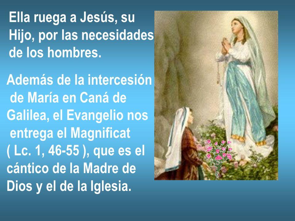 Ella ruega a Jesús, su Hijo, por las necesidades de los hombres. Además de la intercesión de María en Caná de Galilea, el Evangelio nos entrega el Mag