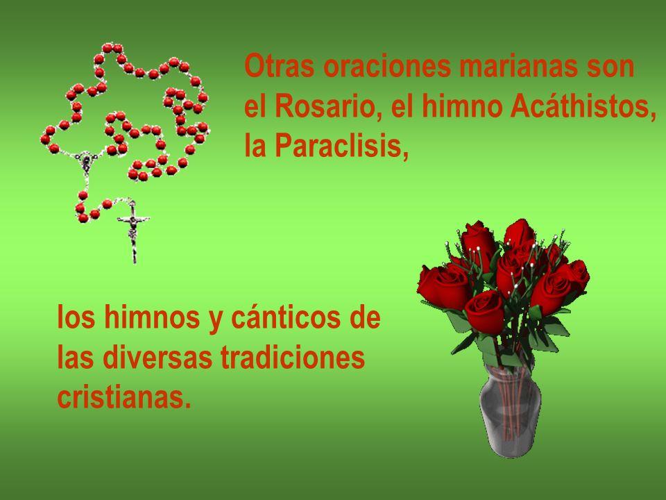 Otras oraciones marianas son el Rosario, el himno Acáthistos, la Paraclisis, los himnos y cánticos de las diversas tradiciones cristianas.