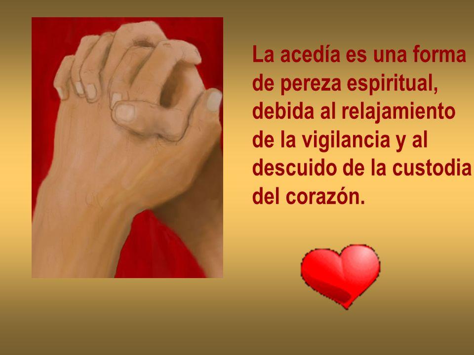 La acedía es una forma de pereza espiritual, debida al relajamiento de la vigilancia y al descuido de la custodia del corazón.
