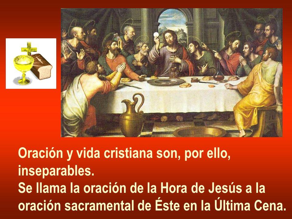 Oración y vida cristiana son, por ello, inseparables. Se llama la oración de la Hora de Jesús a la oración sacramental de Éste en la Última Cena.