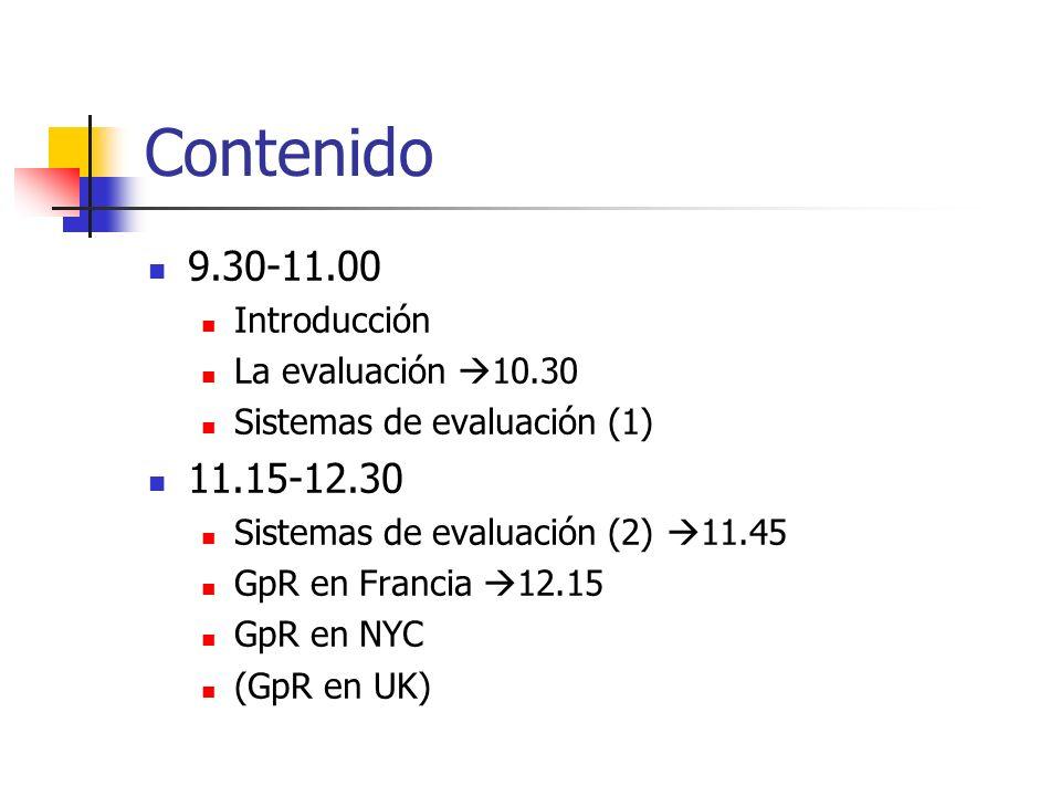 Contenido 9.30-11.00 Introducción La evaluación 10.30 Sistemas de evaluación (1) 11.15-12.30 Sistemas de evaluación (2) 11.45 GpR en Francia 12.15 GpR