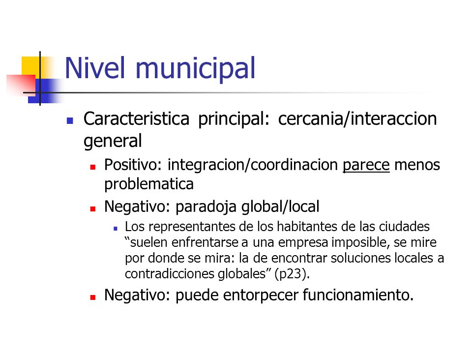 Nivel municipal Caracteristica principal: cercania/interaccion general Positivo: integracion/coordinacion parece menos problematica Negativo: paradoja